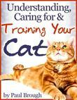Understanding, Caring for & Training Your Cat