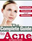 Pamela Archer - The Complete Guide to Acne - Prevention, Treatment and Remedies
