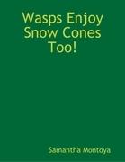 Wasps Enjoy Snow Cones Too!