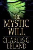The Mystic Will: A Method of Developing and Strengthening the Faculties of the Mind, through the Awakened Will, by a Simple, Scientific Process Possib