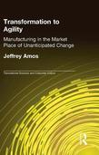 Transformation to Agility: Manufacturing in the Market Place of Unanticipated Change