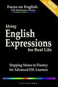 Using English Expressions for Real Life: Stepping Stones to Fluency for Advanced ESL Learners