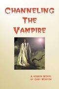Channeling the Vampire: A Horror Novel