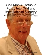 One Man's Tortuous Foray Into Oral and Maxillofacial Surgery: One Story During the Evolution of Maxillofacial Surgery from Hospital Dentistry