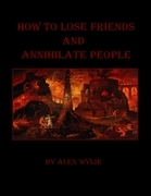 How to Lose Friends and Annihilate People