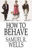 How to Behave: A Pocket Manual of Etiquette and Correct Personal Habits