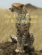 The A to Z Guide of Wild Animals