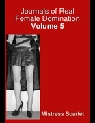Journals of Real Female Domination: Volume 5