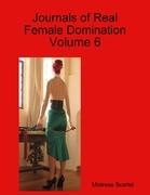 Journals of Real Female Domination: Volume 6
