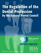 The Regulation of the Dental Profession by the General Dental Council. - The John McLean Archive a Living History of Dentistry Witness Seminar 1