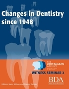 The Changes in Dentistry Since 1948 - The John McLean Archive a Living History of Dentistry Witness Seminar 2