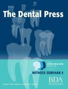 The Dental Press - The John McLean Archive a Living History of Dentistry Witness Seminar 5