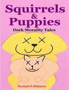 Squirrels & Puppies: Dark Morality Tales