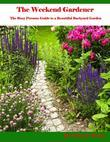 The Weekend Gardener - The Busy Person's Guide to a Beautiful Backyard Garden