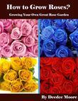How to Grow Roses? - Growing Your Own Great Rose Garden