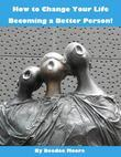 How to Change Your Life - Becoming a Better Person!
