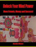 Unlock Your Mind Power - More Friends, Money and Success!