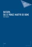 Bassien, ou le Prince Martyr de Rome