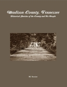 Madison County, Tennessee: Historical Sketches of the County and Its People