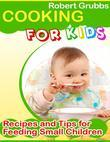 Cooking for Kids - Recipes and Tips for Feeding Small Children