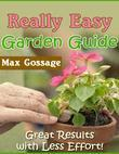 Really Easy Garden Guide - Great Results With Less Effort!