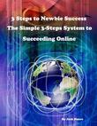 3 Steps to Newbie Success - The Simple 3-Steps System to Succeeding Online