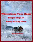 Winterizing Your Home - Simple Steps to Money Saving Ideas!