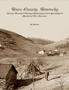 Knox County, Kentucky: History Revealed Through Biographical and Genealogical Sketches of Its Ancestors