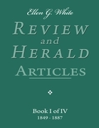 Ellen G. White Review and Herald Articles - Book I of IV