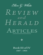 Ellen G. White Review and Herald Articles - Book III of IV