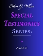 Ellen G. White Special Testimonies Series: A and B