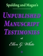 Spalding and Magan's Unpublished Manuscript Testimonies of Ellen G. White