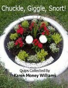 Chuckle, Giggle, Snort!: Quips Collected By Karen Money Williams