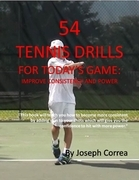 54 Tennis Drills for Today's Game: Improve Consistency and Power