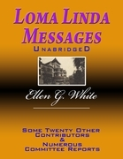 Loma Linda Messages Unabridged