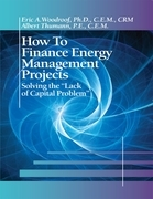 """How to Finance Energy Management Projects; Solving the """"Lack of Capital Problem"""""""