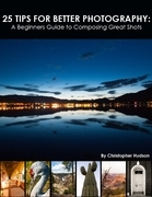 25 Tips for Better Photography: A Beginners Guide to Composing Great Shots
