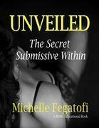Michelle Fegatofi - Unveiled - The Secret Submissive Within