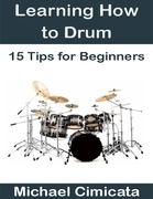 Learning How to Drum: 15 Tips for Beginners