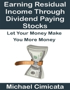 Earning Residual Income Through Dividend Paying Stocks: Let Your Money Make You More Money