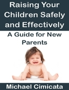 Raising Your Children Safely and Effectively: A Guide for New Parents