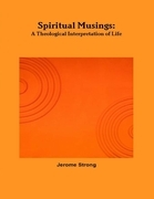 Spiritual Musings: A Theological Interpretation of Life
