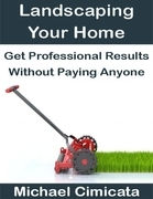 Landscaping Your Home: Get Professional Results Without Paying Anyone
