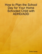 How to Plan the School Day for Your Homeschooled Child with ADD/ADHD