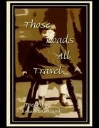 Those Roads All Travel