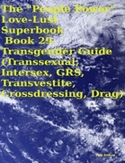 "The ""People Power"" Love - Lust Superbook: Book 29. Transgender Guide (Transsexual, Intersex, Grs, Transvestite, Crossdressing, Drag)"