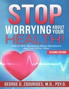 Stop Worrying about Your Health! How to Quit Obsessing about Symptoms and Feel Better Now - Second Edition