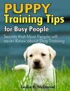Puppy Training Tips for Busy People: Secrets That Most People Will Never Know about Dog Training
