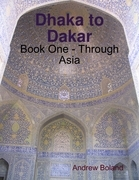 Dhaka to Dakar: Book One - Through Asia