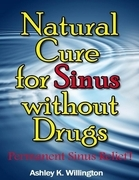 Natural Cure for Sinus Without Drugs: Permanent Sinus Relief!